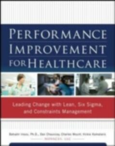 Ebook in inglese Performance Improvement for Healthcare: Leading Change with Lean, Six Sigma, and Constraints Management Chauncey, Dan , Inozu, Bahadir , Kamataris, Vickie , Mount, Charles