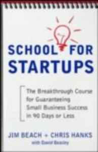 Ebook in inglese School for Startups: The Breakthrough Course for Guaranteeing Small Business Success in 90 Days or Less Beach, Jim , Beasley, David , Hanks, Chris