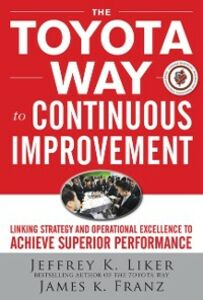 Ebook in inglese Toyota Way to Continuous Improvement: Linking Strategy and Operational Excellence to Achieve Superior Performance Franz, James K. , Liker, Jeffrey K.