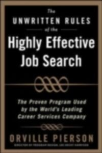 Ebook in inglese Unwritten Rules of the Highly Effective Job Search: The Proven Program Used by the World s Leading Career Services Company Pierson, Orville