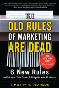 Ebook in inglese Old Rules of Marketing are Dead: 6 New Rules to Reinvent Your Brand and Reignite Your Business Pearson, Timothy R.