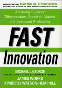 Ebook in inglese Fast Innovation: Achieving Superior Differentiation, Speed to Market, and Increased Profitability Christensen, Clayton , George, Michael , Watson-Hemphill, Kimberly , Works, James