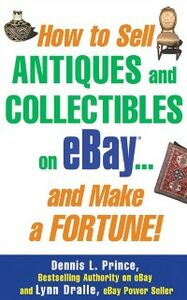 Foto Cover di How to Sell Antiques and Collectibles on eBay... And Make a Fortune!, Ebook inglese di Lynn Dralle,Dennis L. Prince, edito da McGraw-Hill Education