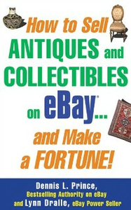 Ebook in inglese How to Sell Antiques and Collectibles on eBay... And Make a Fortune! Dralle, Lynn , Prince, Dennis L.