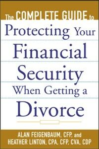 Foto Cover di Complete Guide to Protecting Your Financial Security When Getting a Divorce, Ebook inglese di Alan Feigenbaum,Heather Linton, edito da McGraw-Hill Education