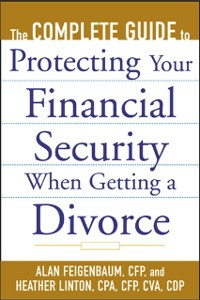 Ebook in inglese Complete Guide to Protecting Your Financial Security When Getting a Divorce Feigenbaum, Alan , Linton, Heather