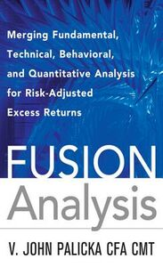 Ebook in inglese Fusion Analysis: Merging Fundamental and Technical Analysis for Risk-Adjusted Excess Returns CMT, V. John Palicka CFA