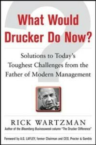 Ebook in inglese What Would Drucker Do Now?: Solutions to Today s Toughest Challenges from the Father of Modern Management Wartzman, Rick
