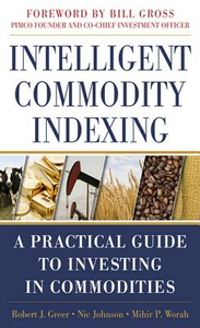 Ebook in inglese Intelligent Commodity Indexing: A Practical Guide to Investing in Commodities Greer, Robert , Johnson, Nic , Worah, Mihir