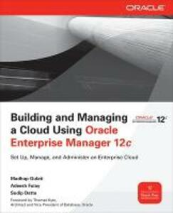 Building and Managing a Cloud Using Oracle Enterprise Manager 12c - Madhup Gulati,Adeesh Fulay,Sudip Datta - cover
