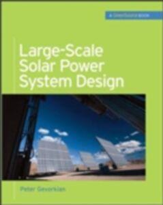 Foto Cover di Large-Scale Solar Power System Design (GreenSource Books), Ebook inglese di Peter Gevorkian, edito da McGraw-Hill Education