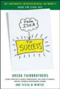Ebook in inglese From Idea to Success: The Dartmouth Entrepreneurial Network Guide for Start-Ups Fairbrothers, Gregg , Winter, Tessa