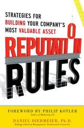 Reputation Rules: Strategies for Building Your Company s Most valuable Asset