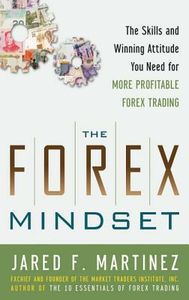 Ebook in inglese Forex Mindset: The Skills and Winning Attitude You Need for More Profitable Forex Trading Martinez, Jared