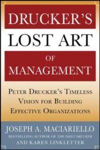 Ebook in inglese Drucker s Lost Art of Management: Peter Drucker s Timeless Vision for Building Effective Organizations Linkletter, Karen , Maciariello, Joseph A.