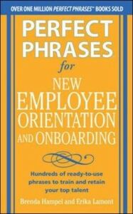 Ebook in inglese Perfect Phrases for New Employee Orientation and Onboarding: Hundreds of ready-to-use phrases to train and retain your top talent Hampel, Brenda , Lamont, Erika