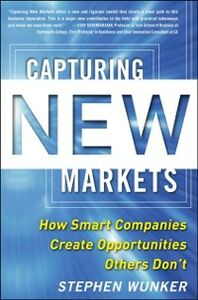 Ebook in inglese Capturing New Markets: How Smart Companies Create Opportunities Others Don t Wunker, Stephen