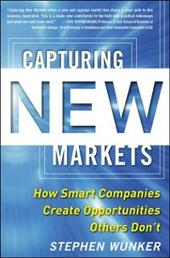 Capturing New Markets: How Smart Companies Create Opportunities Others Don t