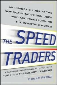 Ebook in inglese Speed Traders: An Insider s Look at the New High-Frequency Trading Phenomenon That is Transforming the Investing World Perez, Edgar