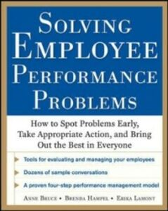 Ebook in inglese Solving Employee Performance Problems: How to Spot Problems Early, Take Appropriate Action, and Bring Out the Best in Everyone Bruce, Anne , Hampel, Brenda , Lamont, Erika