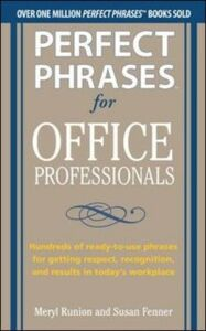 Ebook in inglese Perfect Phrases for Office Professionals: Hundreds of ready-to-use phrases for getting respect, recognition, and results in today s workplace Fenner, Susan , Runion, Meryl