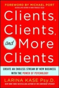 Foto Cover di Clients, Clients, and More Clients: Create an Endless Stream of New Business with the Power of Psychology, Ebook inglese di Larina Kase, edito da McGraw-Hill Education