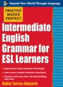 Ebook in inglese Practice Makes Perfect: Intermediate English Grammar for ESL Learners Torres-Gouzerh, Robin