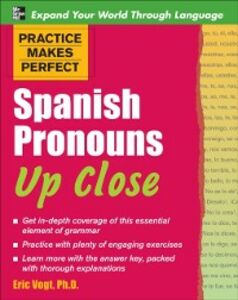 Ebook in inglese Practice Makes Perfect Spanish Pronouns Up Close Vogt, Eric W.