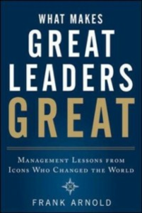 Ebook in inglese What Makes Great Leaders Great: Management Lessons from Icons Who Changed the World Arnold, Frank