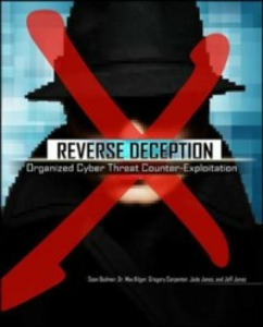 Ebook in inglese Reverse Deception: Organized Cyber Threat Counter-Exploitation Bodmer, Sean M. , Carpenter, Gregory , Jones, Jade , Kilger, Dr. Max