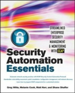 Ebook in inglese Security Automation Essentials: Streamlined Enterprise Security Management & Monitoring with SCAP Cook, Melanie , Kerr, Matt , Shaffer, Shane , Witte, Greg