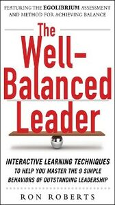 Ebook in inglese Well-Balanced Leader: Interactive Learning Techniques to Help You Master the 9 Simple Behaviors of Outstanding Leadership Roberts, Ron