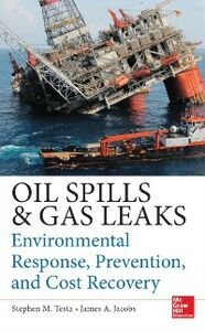Foto Cover di Oil Spills and Gas Leaks: Environmental Response, Prevention and Cost Recovery, Ebook inglese di James A. Jacobs,Stephen M. Testa, edito da McGraw-Hill Education