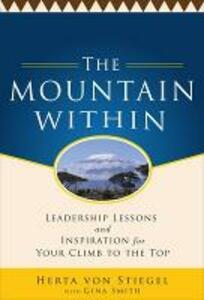 The Mountain Within:  Leadership Lessons and Inspiration for Your Climb to the Top - Herta Von Stiegel - cover