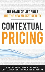 Ebook in inglese Contextual Pricing: The Death of List Price and the New Market Reality Barzelay, Michael , Docters, Robert , Hanson, John G. , Nguyen, Cecilia