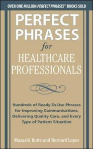 Ebook in inglese Perfect Phrases for Healthcare Professionals: Hundreds of Ready-to-Use Phrases Lopez, Bernard , Rotte, Masashi
