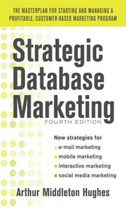Ebook in inglese Strategic Database Marketing 4e: The Masterplan for Starting and Managing a Profitable, Customer-Based Marketing Program Hughes, Arthur