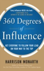 Ebook in inglese 360 Degrees of Influence: Get Everyone to Follow Your Lead on Your Way to the Top Monarth, Harrison