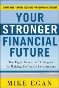 Foto Cover di Your Stronger Financial Future: The Eight Essential Strategies for Making Profitable Investments, Ebook inglese di Mike Egan, edito da McGraw-Hill Education