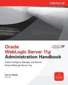 Oracle weblogic server 11g administration handbook - Sam R. Alapati - copertina