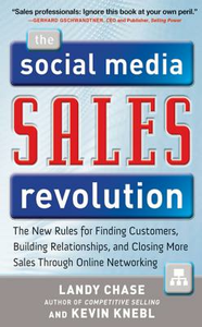 Ebook in inglese Social Media Sales Revolution: The New Rules for Finding Customers, Building Relationships, and Closing More Sales Through Online Networking Chase, Landy , Knebl, Kevin