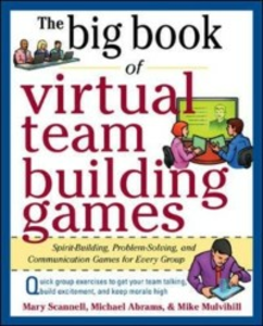 Ebook in inglese Big Book of Virtual Teambuilding Games: Quick, Effective Activities to Build Communication, Trust and Collaboration from Anywhere! Abrams, Michael , Mulvihill, Mike , Scannell, Mary