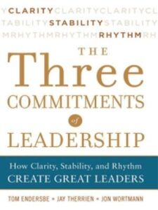 Ebook in inglese Three Commitments of Leadership: How Clarity, Stability, and Rhythm Create Great Leaders Endersbe, Tom , Therrien, Jay , Wortmann, Jon
