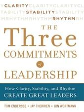 Three Commitments of Leadership: How Clarity, Stability, and Rhythm Create Great Leaders
