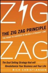 Zigzag Principle: The Goal Setting Strategy that will Revolutionize Your Business and Your Life