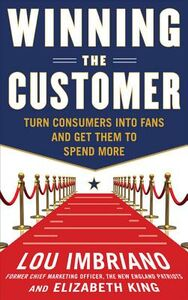 Foto Cover di Winning the Customer: Turn Consumers into Fans and Get Them to Spend More, Ebook inglese di Lou Imbriano, edito da McGraw-Hill Education