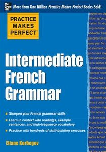Ebook in inglese Practice Makes Perfect: Intermediate French Grammar Kurbegov, Eliane