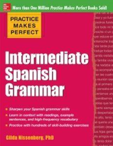 Ebook in inglese Practice Makes Perfect: Intermediate Spanish Grammar Nissenberg, Gilda