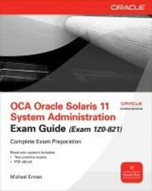 OCA Oracle Solaris 11 System Administration Exam Guide (Exam 1Z0-821) - Michael Ernest,Bill Calkins,Paul Watters - copertina