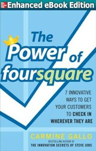 Ebook in inglese Power of foursquare: 7 Innovative Ways to Get Your Customers to Check In Wherever They Are Gallo, Carmine